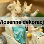 Powiew wiosny w Twoim domu, czyli najpiękniejsze wiosenne dekoracje