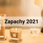 Zapachy miesiąca na 2021