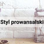 Styl prowansalski - skąd się wywodzi?